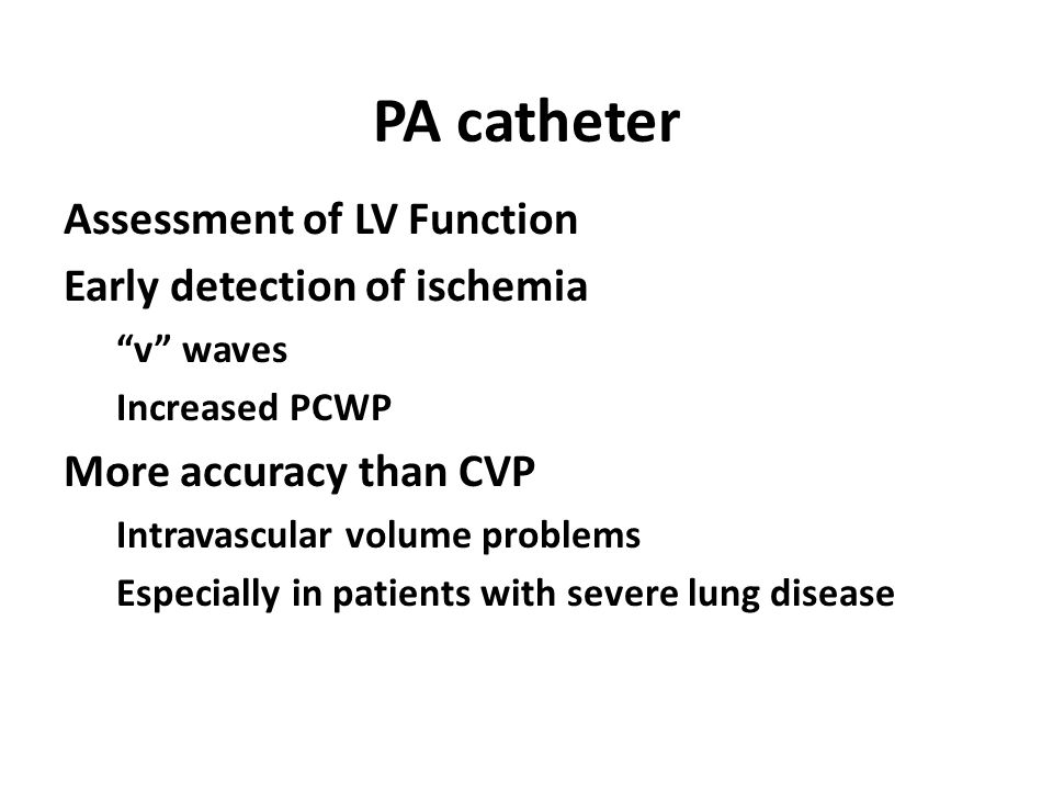 PA catheter Assessment of LV Function Early detection of ischemia