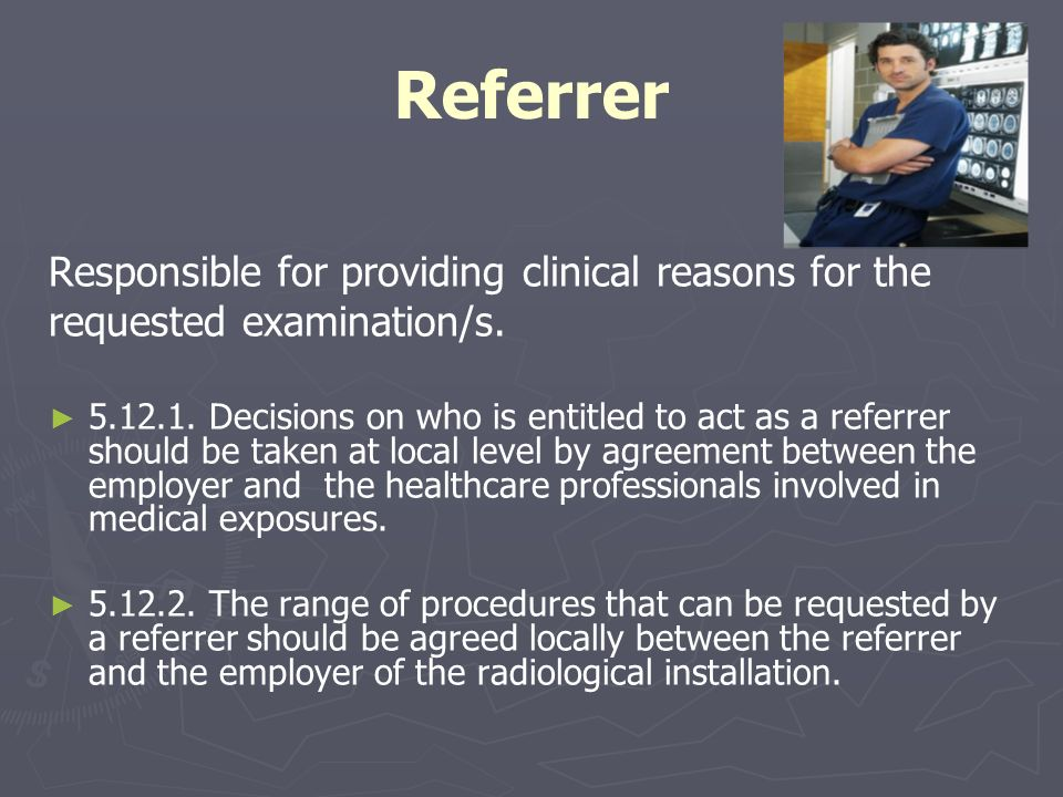 Referrer Responsible for providing clinical reasons for the