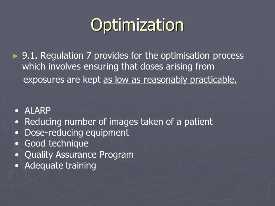 Optimization 9.1. Regulation 7 provides for the optimisation process which involves ensuring that doses arising from.