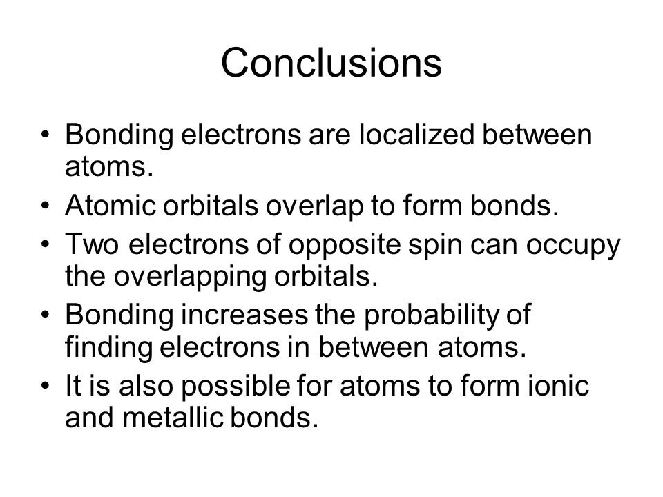 Conclusions Bonding electrons are localized between atoms.
