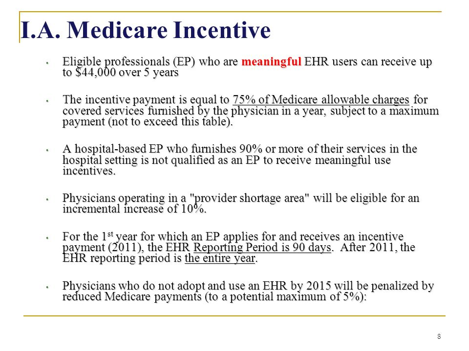 I.A. Medicare Incentive Eligible professionals (EP) who are meaningful EHR users can receive up to $44,000 over 5 years.