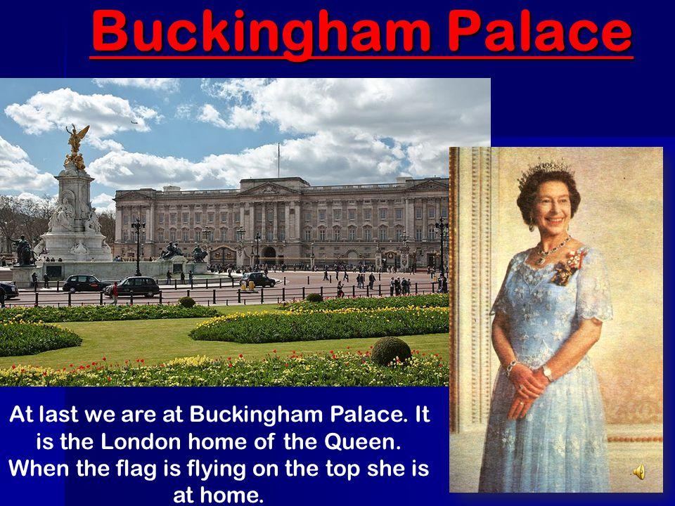 Buckingham Palace At last we are at Buckingham Palace.