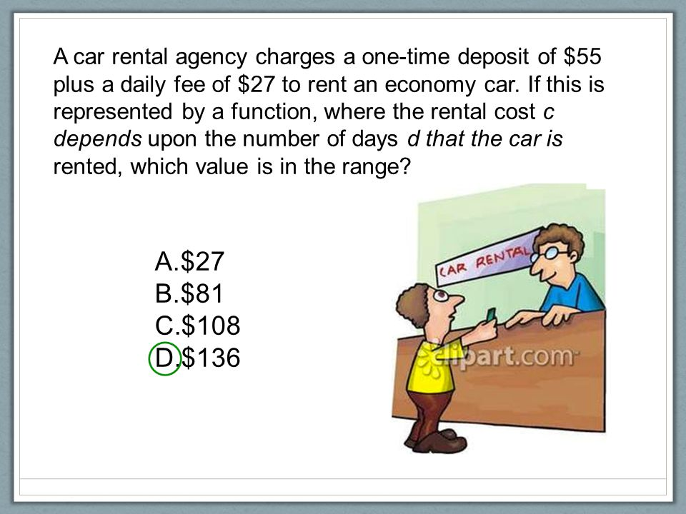 A car rental agency charges a one-time deposit of $55 plus a daily fee of $27 to rent an economy car. If this is represented by a function, where the rental cost c depends upon the number of days d that the car is rented, which value is in the range