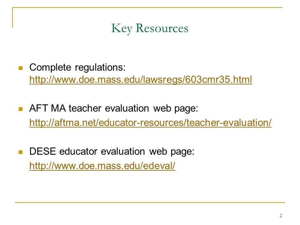 Key Resources Complete regulations: http://www.doe.mass.edu/lawsregs/603cmr35.html. AFT MA teacher evaluation web page: