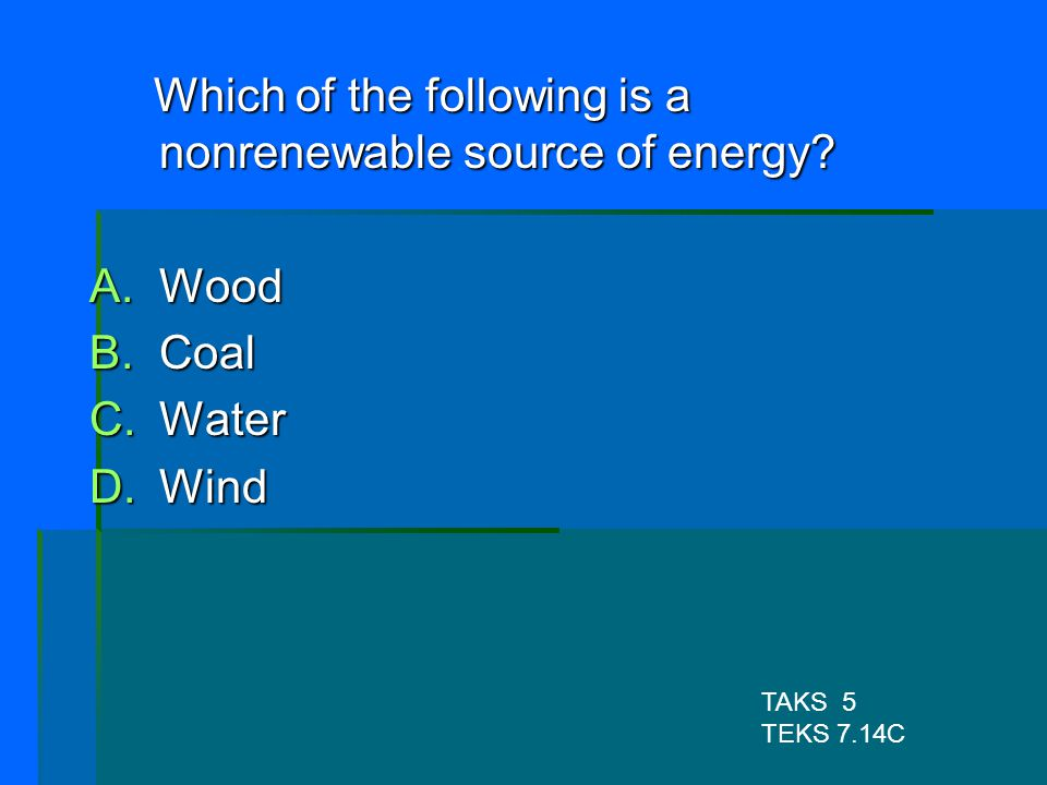 Which of the following is a nonrenewable source of energy