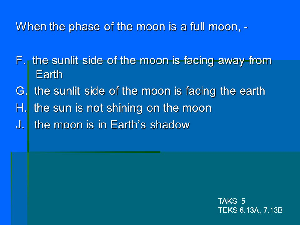 When the phase of the moon is a full moon, -