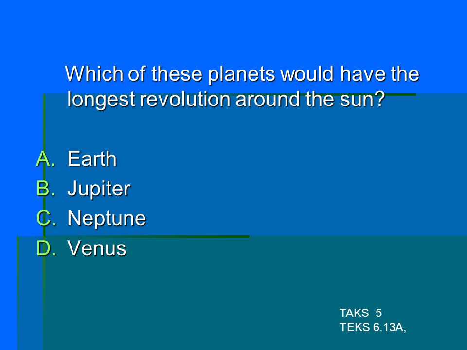 Which of these planets would have the longest revolution around the sun