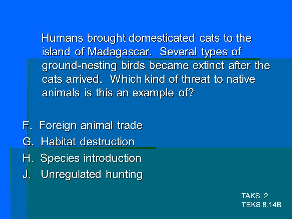 H. Species introduction J. Unregulated hunting