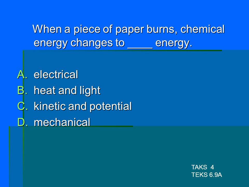 When a piece of paper burns, chemical energy changes to ____ energy.