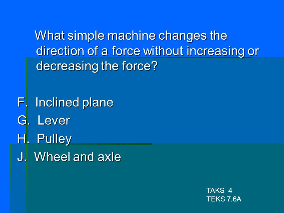 What simple machine changes the direction of a force without increasing or decreasing the force