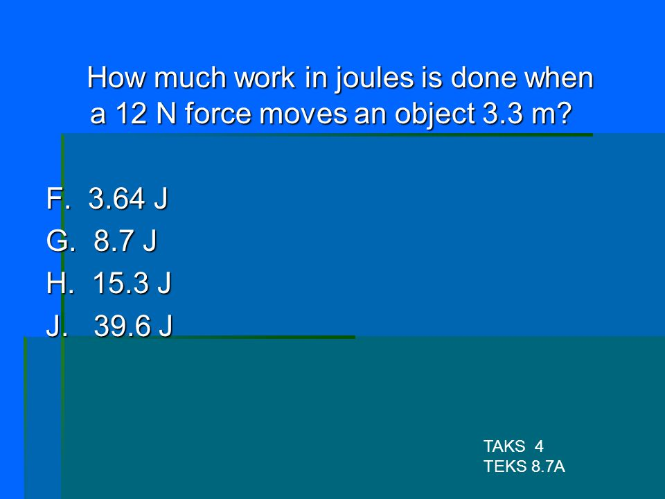 How much work in joules is done when a 12 N force moves an object 3