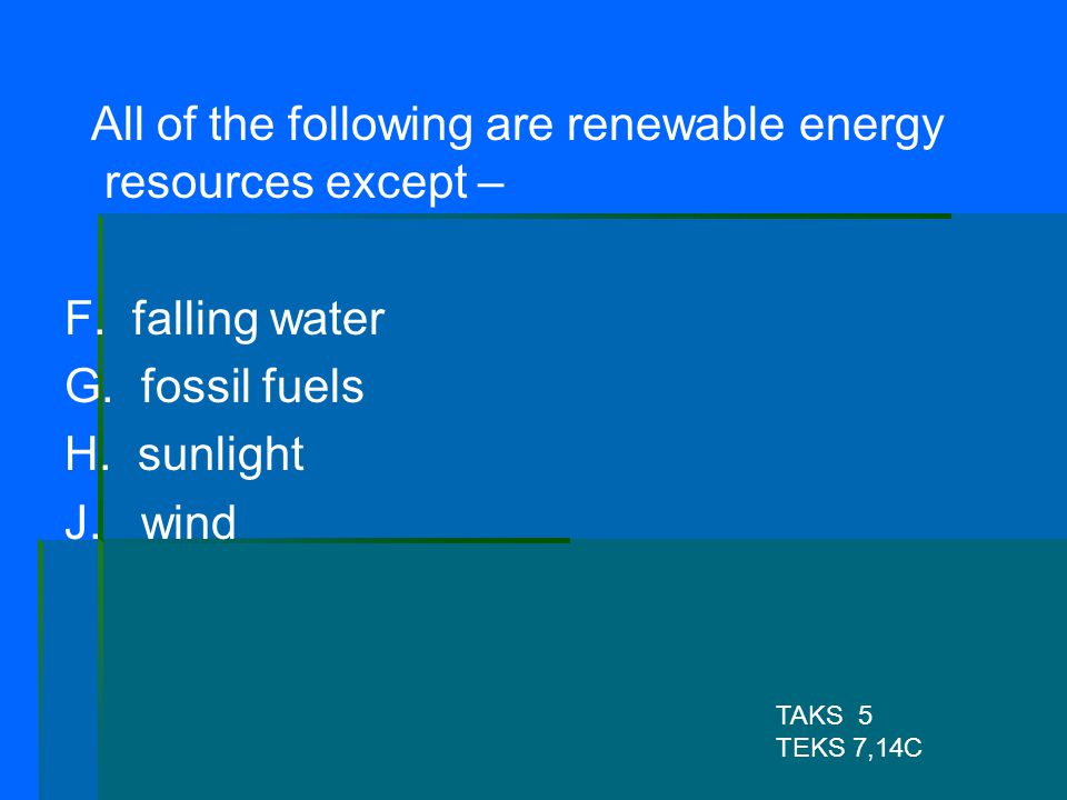 All of the following are renewable energy resources except –