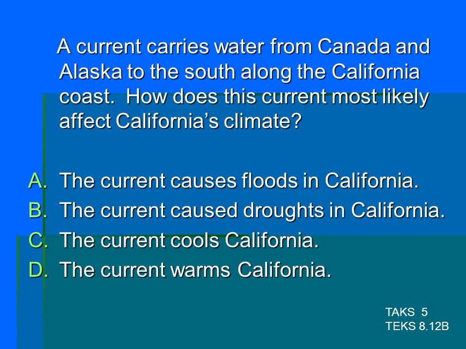The current causes floods in California.