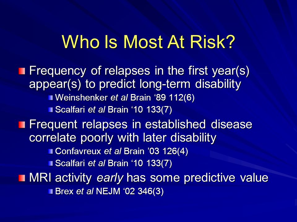 Who Is Most At Risk Frequency of relapses in the first year(s) appear(s) to predict long-term disability.