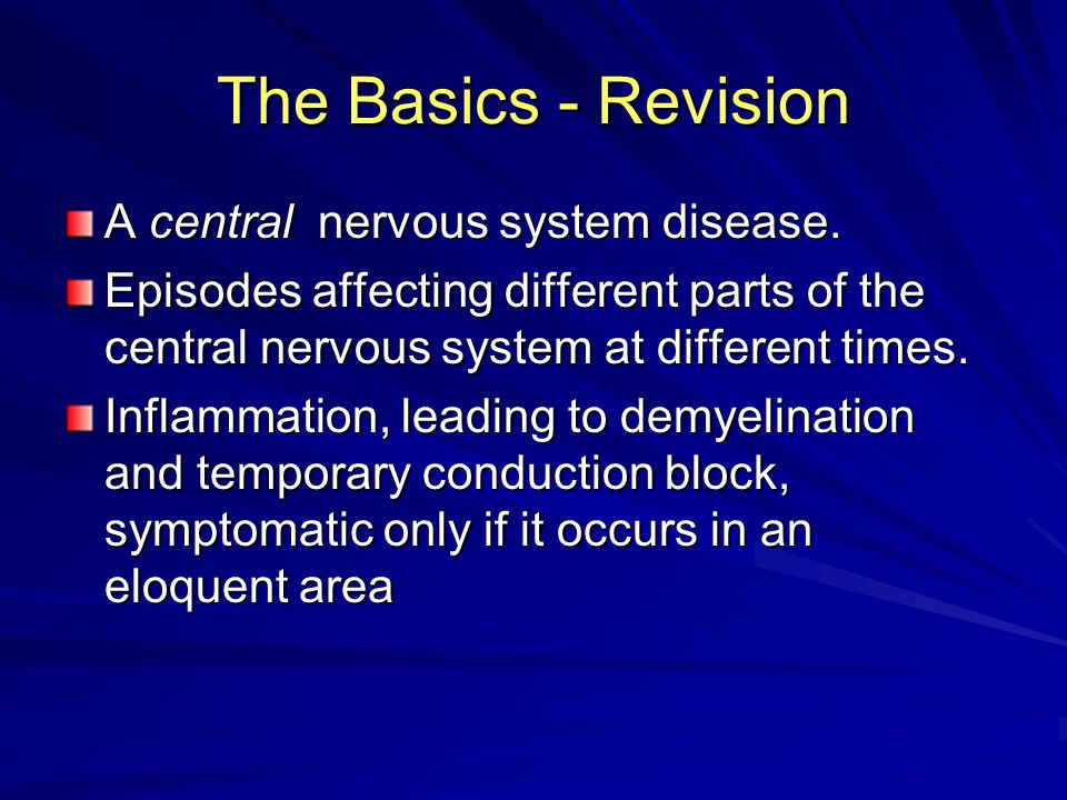 The Basics - Revision A central nervous system disease.