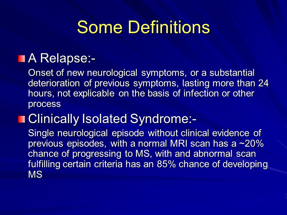 Some Definitions A Relapse:- Clinically Isolated Syndrome:-