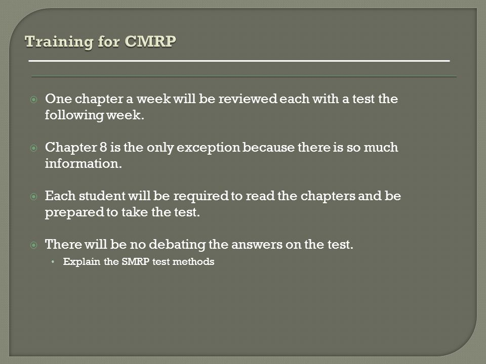 Training for CMRP One chapter a week will be reviewed each with a test the following week.