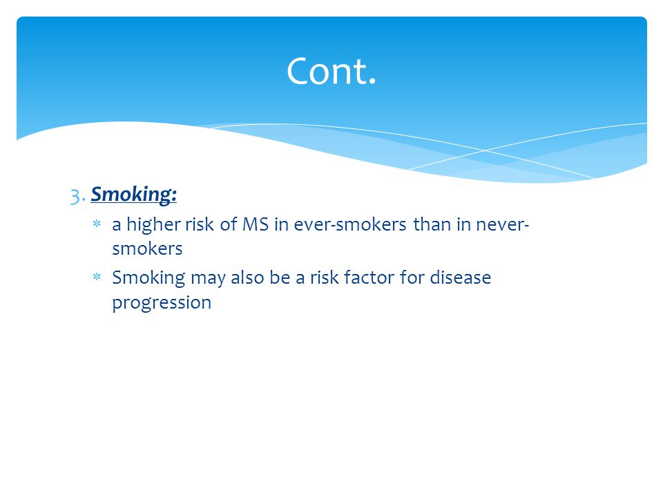Cont. 3. Smoking: a higher risk of MS in ever-smokers than in never-smokers.