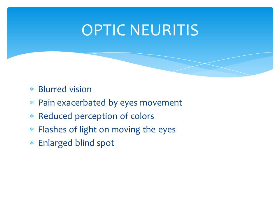 OPTIC NEURITIS Blurred vision Pain exacerbated by eyes movement