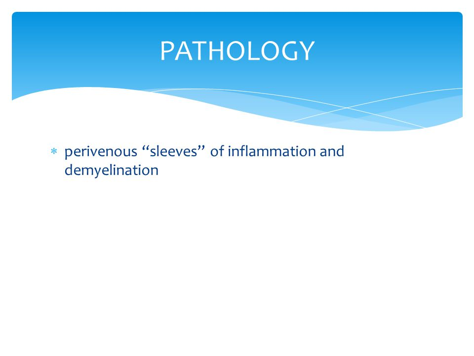 PATHOLOGY perivenous ''sleeves'' of inflammation and demyelination