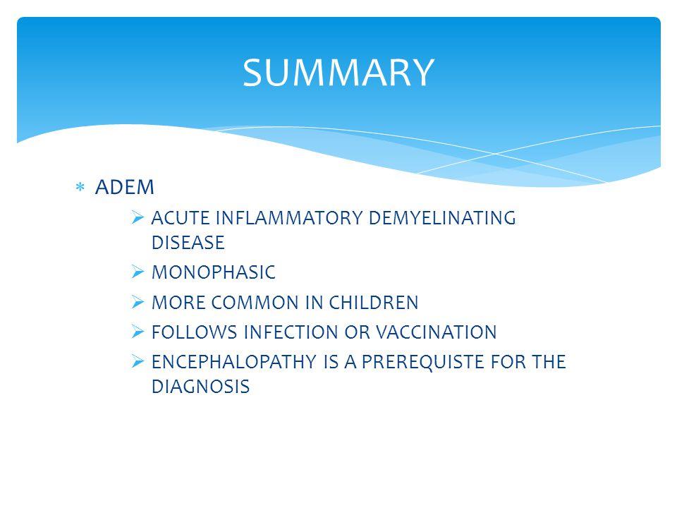 SUMMARY ADEM ACUTE INFLAMMATORY DEMYELINATING DISEASE MONOPHASIC