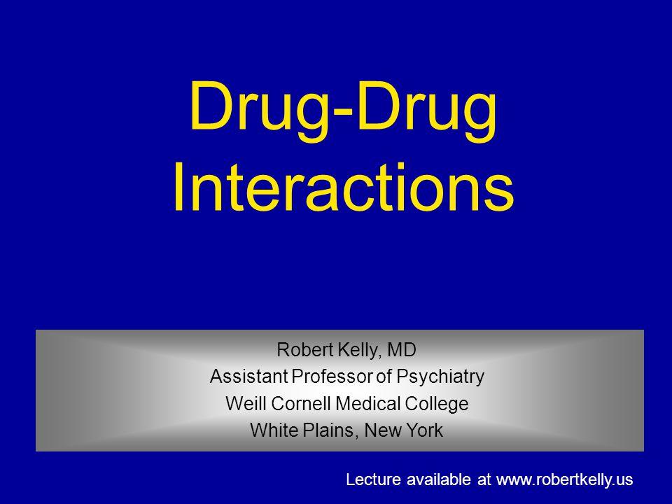 Drug-Drug Interactions Robert Kelly, MD