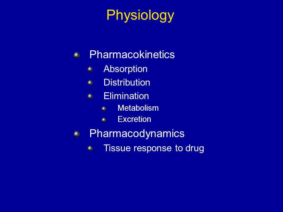 Physiology Pharmacokinetics Pharmacodynamics Absorption Distribution