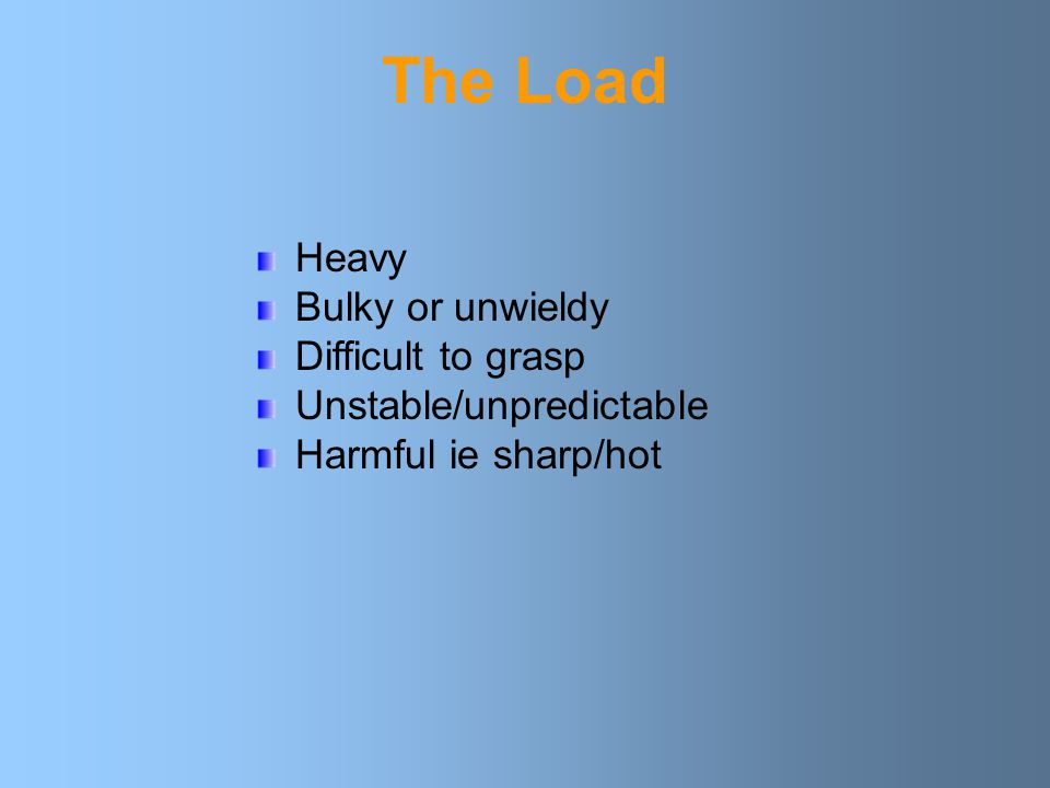 The Load Heavy Bulky or unwieldy Difficult to grasp