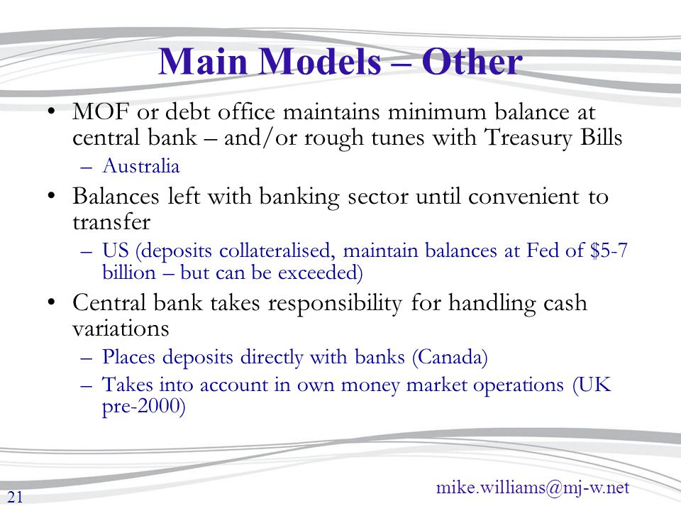 Main Models – Other MOF or debt office maintains minimum balance at central bank – and/or rough tunes with Treasury Bills.