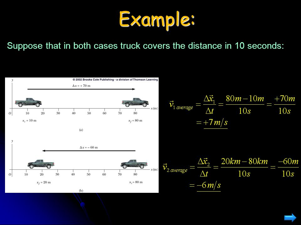 Example: Suppose that in both cases truck covers the distance in 10 seconds: