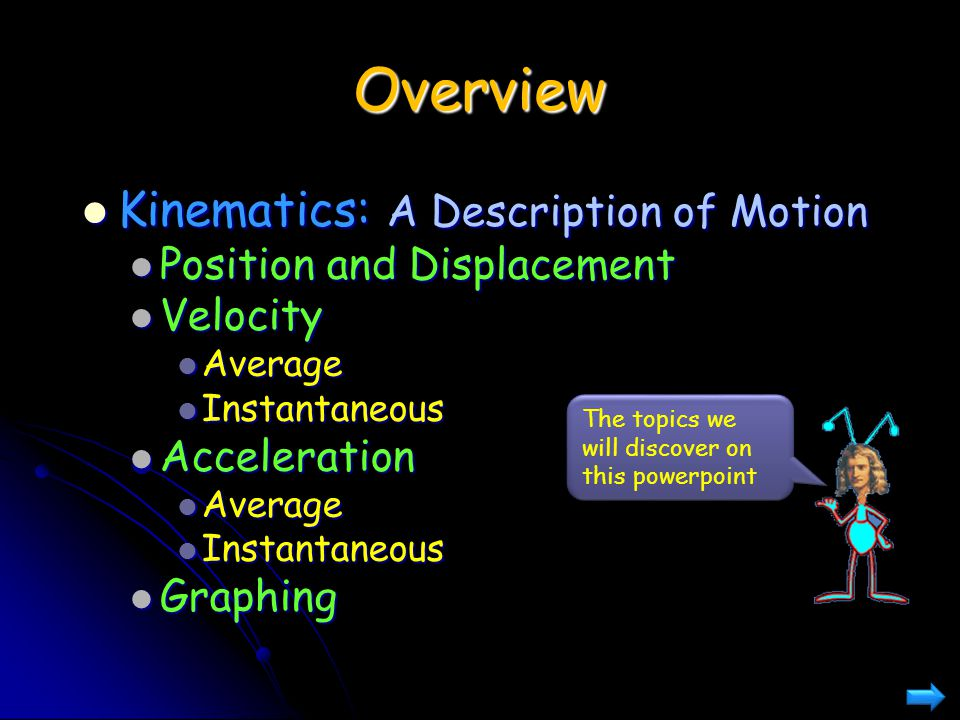 Overview Kinematics: A Description of Motion Position and Displacement