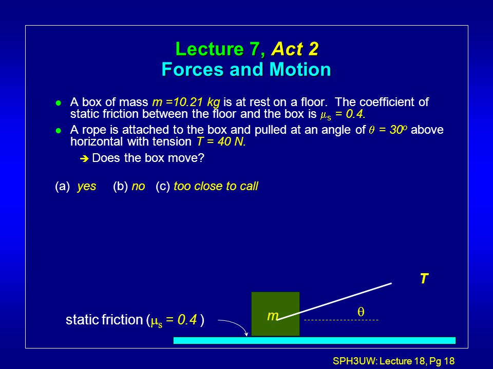Lecture 7, Act 2 Forces and Motion