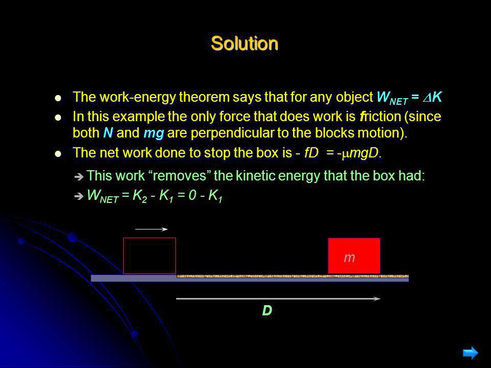 Solution The work-energy theorem says that for any object WNET = DK