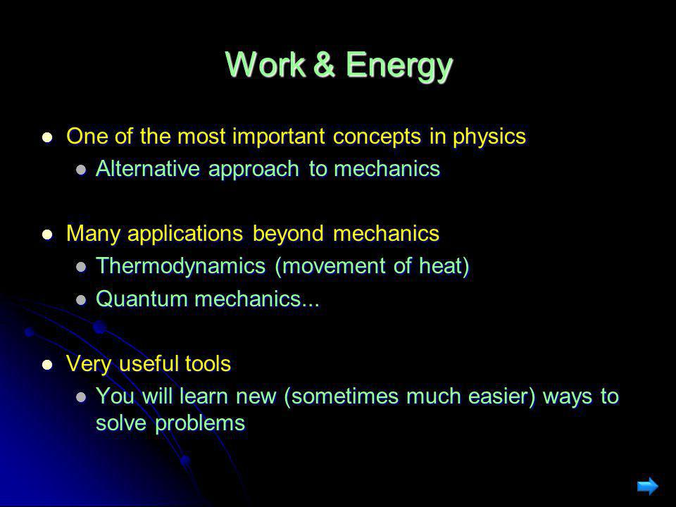 Work & Energy One of the most important concepts in physics