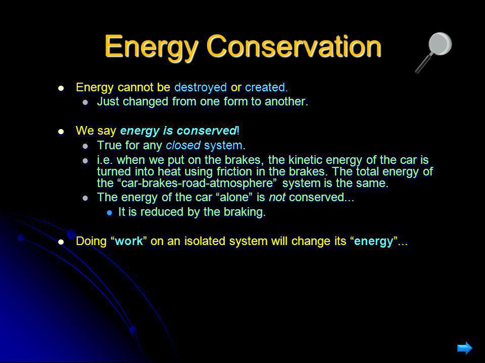 Energy Conservation Energy cannot be destroyed or created.