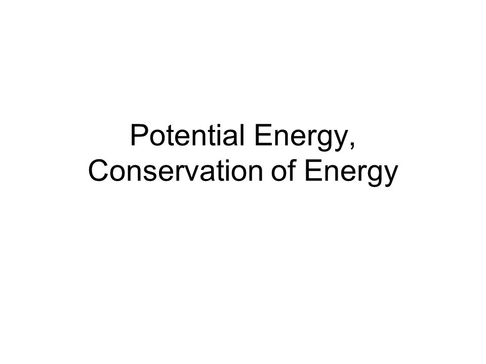 Potential Energy, Conservation of Energy