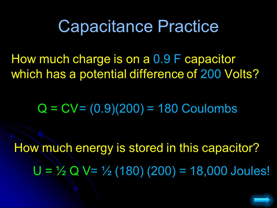 Capacitance Practice How much charge is on a 0.9 F capacitor which has a potential difference of 200 Volts