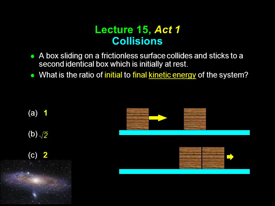 Lecture 15, Act 1 Collisions