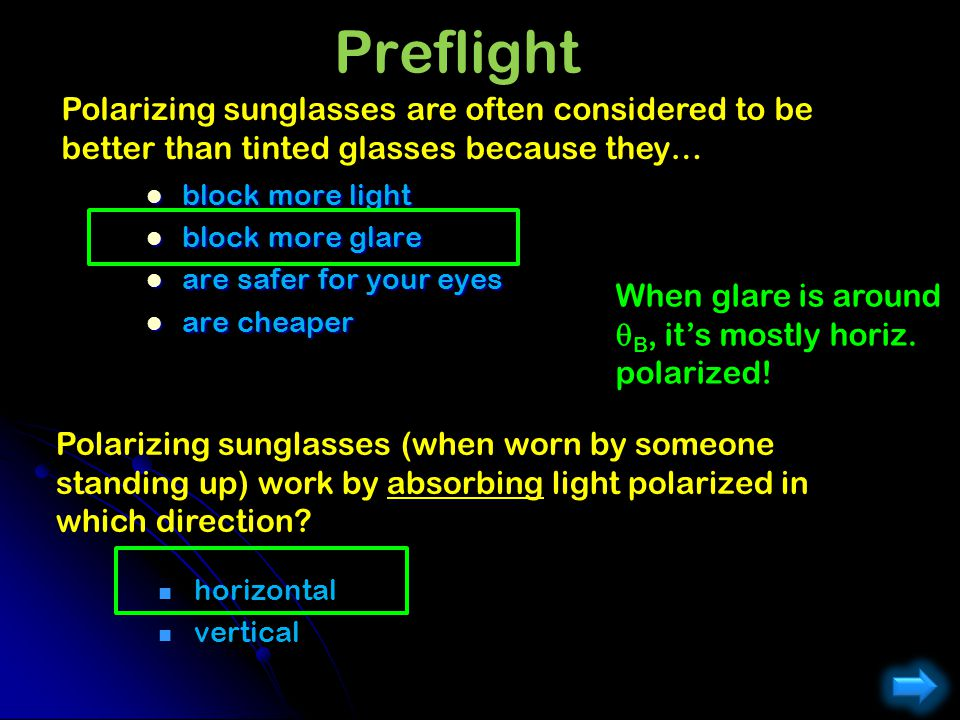 Preflight Polarizing sunglasses are often considered to be better than tinted glasses because they…