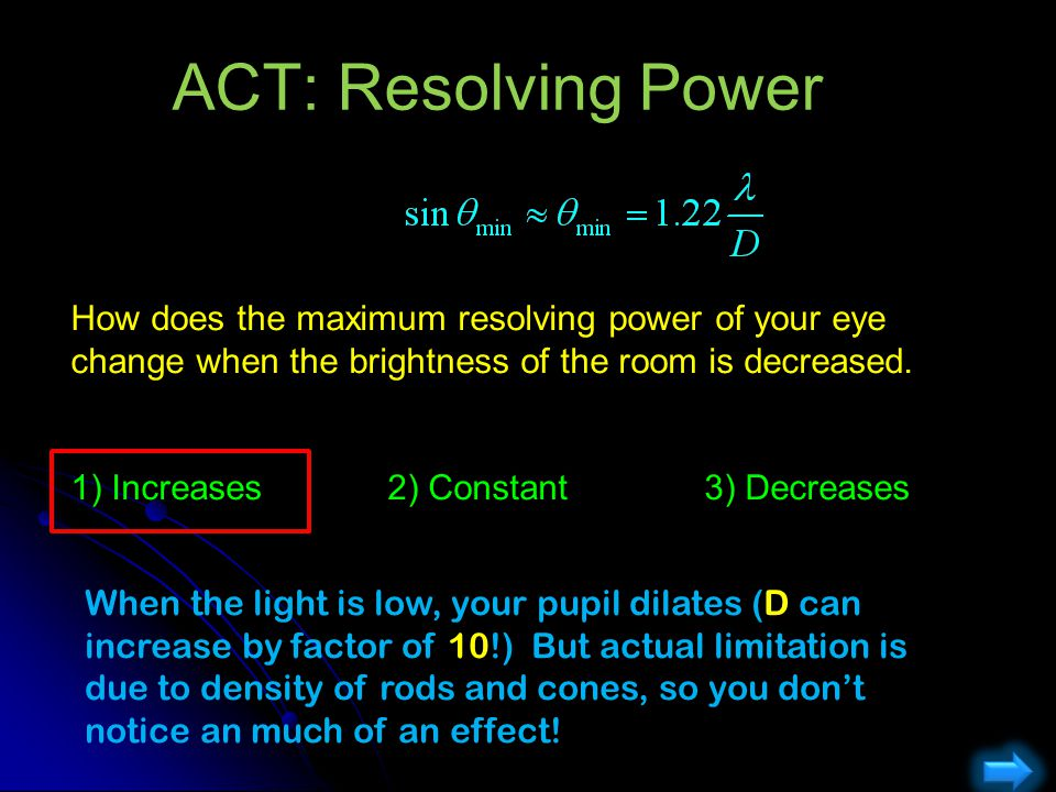 ACT: Resolving Power How does the maximum resolving power of your eye change when the brightness of the room is decreased.