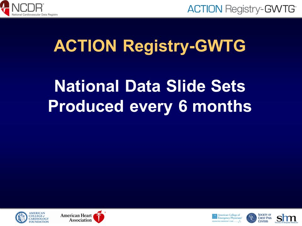 ACTION Registry-GWTG National Data Slide Sets Produced every 6 months