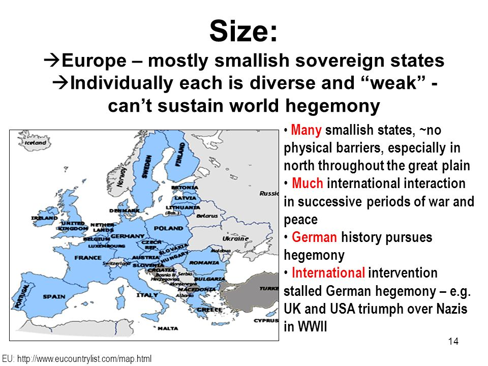 Size: Europe – mostly smallish sovereign states Individually each is diverse and weak - can't sustain world hegemony