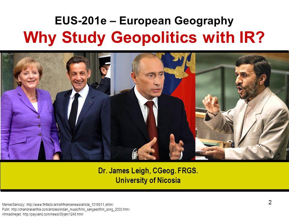 EUS-201e – European Geography Why Study Geopolitics with IR