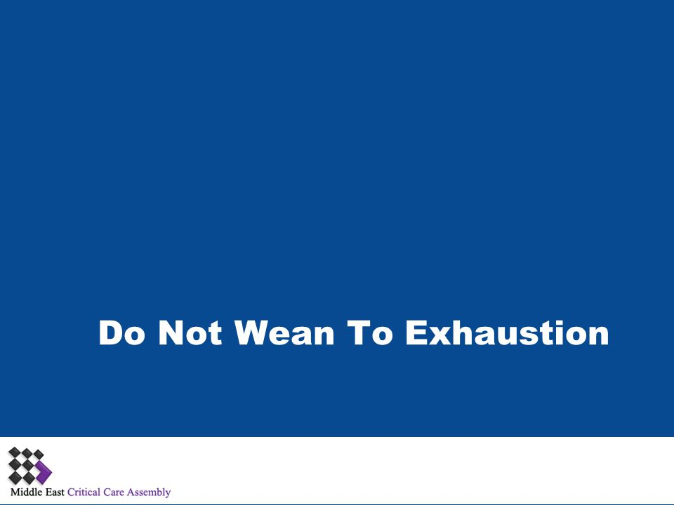 Do Not Wean To Exhaustion