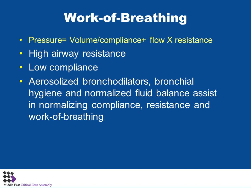 Work-of-Breathing High airway resistance Low compliance