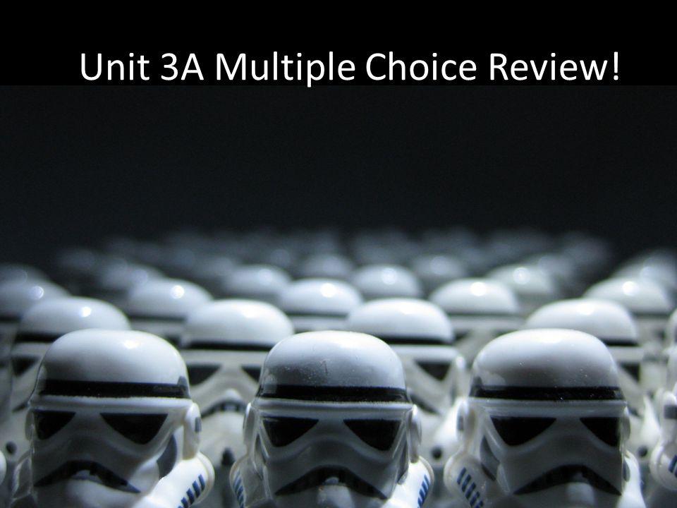 Unit 3A Multiple Choice Review!