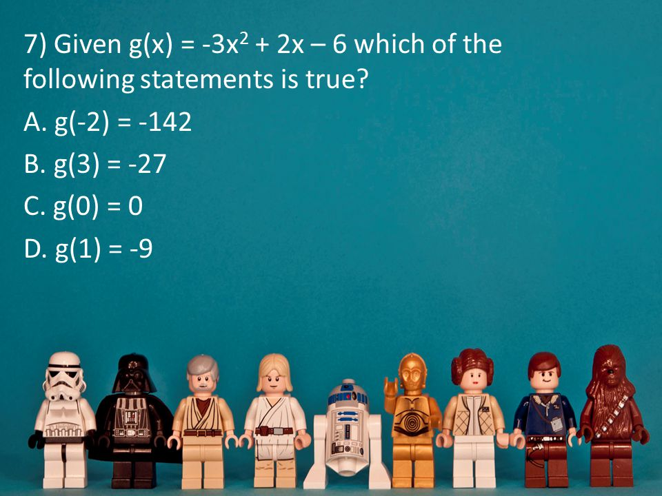 7) Given g(x) = -3x2 + 2x – 6 which of the following statements is true.