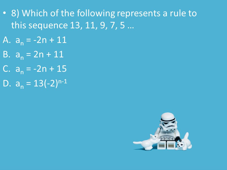 8) Which of the following represents a rule to this sequence 13, 11, 9, 7, 5 …