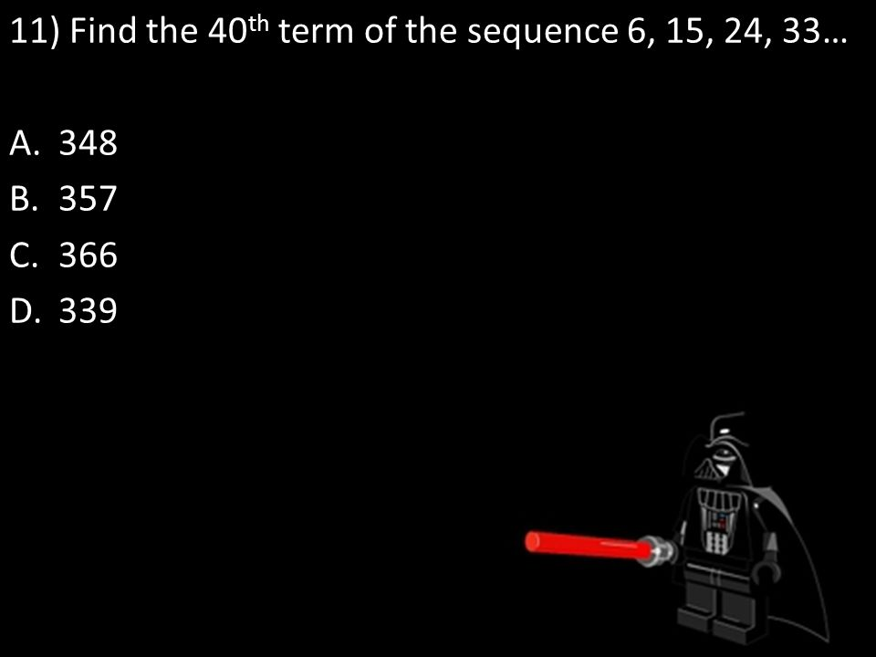 11) Find the 40th term of the sequence 6, 15, 24, 33…