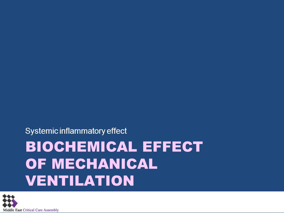 Biochemical effect of Mechanical Ventilation